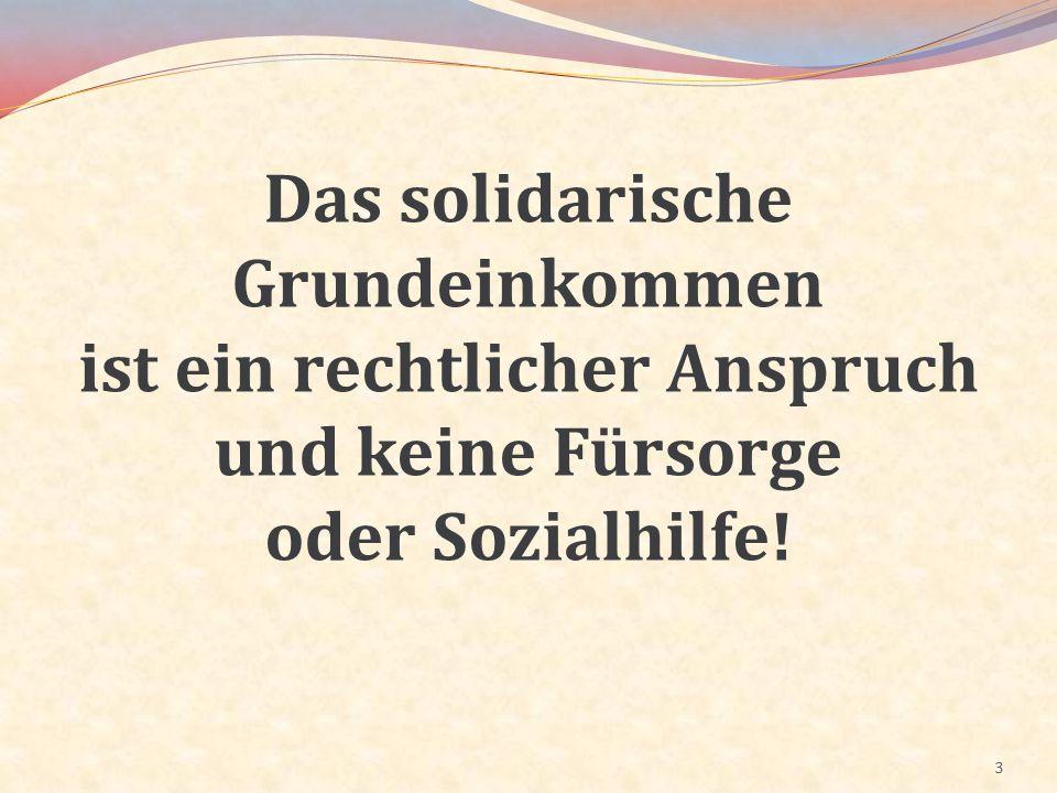 4 Das solidarische Grundeinkommen dient der Existenzsicherung und Teilhabe am öffentlichen, kulturellen u.