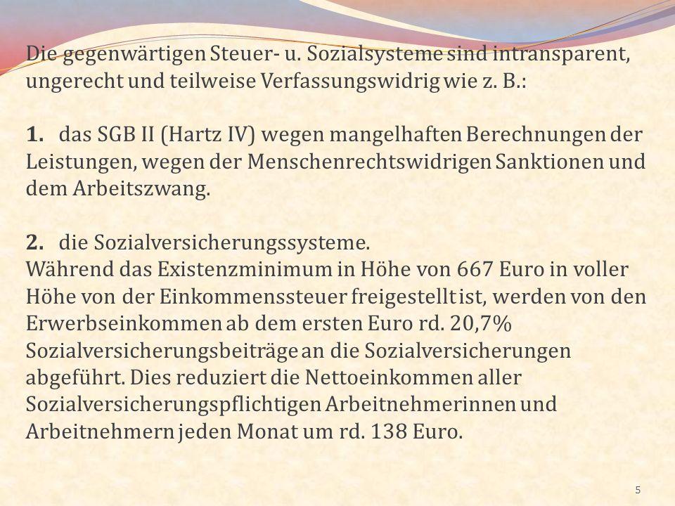 5 Die gegenwärtigen Steuer- u. Sozialsysteme sind intransparent, ungerecht und teilweise Verfassungswidrig wie z. B.: 1. das SGB II (Hartz IV) wegen m