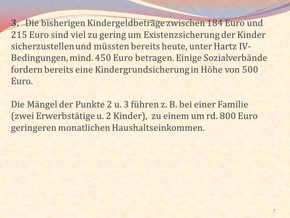 7 3. Die bisherigen Kindergeldbeträge zwischen 184 Euro und 215 Euro sind viel zu gering um Existenzsicherung der Kinder sicherzustellen und müssten b