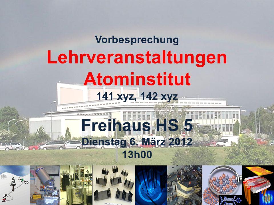 www. ati.ac.at Vorbesprechung Lehrveranstaltungen Atominstitut 141 xyz, 142 xyz Freihaus HS 5 Dienstag 6. März 2012 13h00