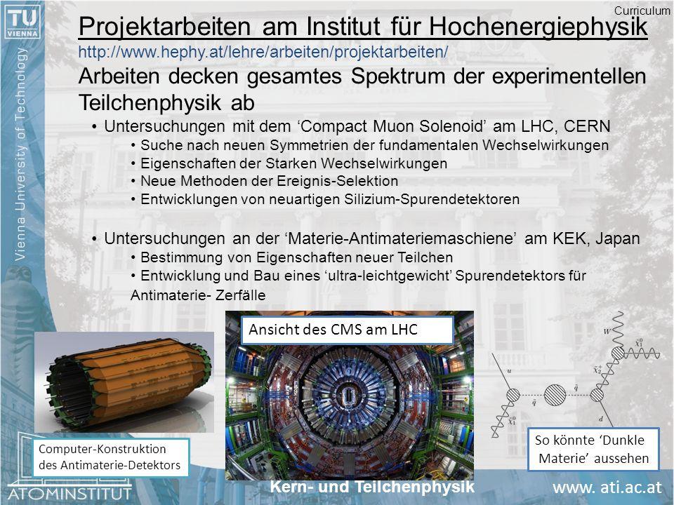 www. ati.ac.at Projektarbeiten am Institut für Hochenergiephysik http://www.hephy.at/lehre/arbeiten/projektarbeiten/ Arbeiten decken gesamtes Spektrum