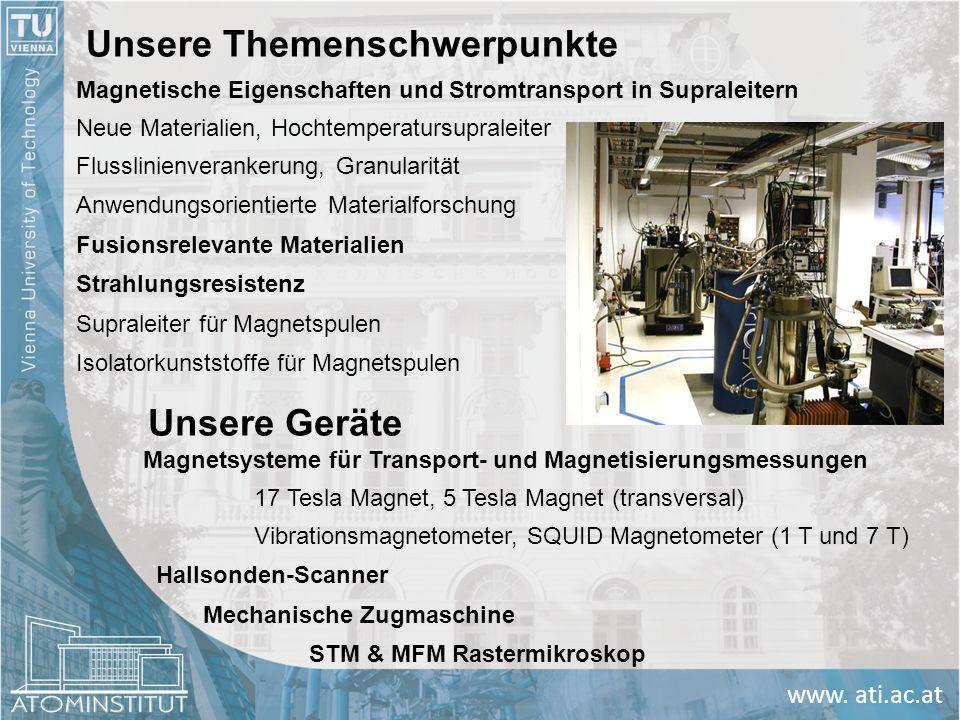 www. ati.ac.at Unsere Themenschwerpunkte Magnetische Eigenschaften und Stromtransport in Supraleitern Neue Materialien, Hochtemperatursupraleiter Flus