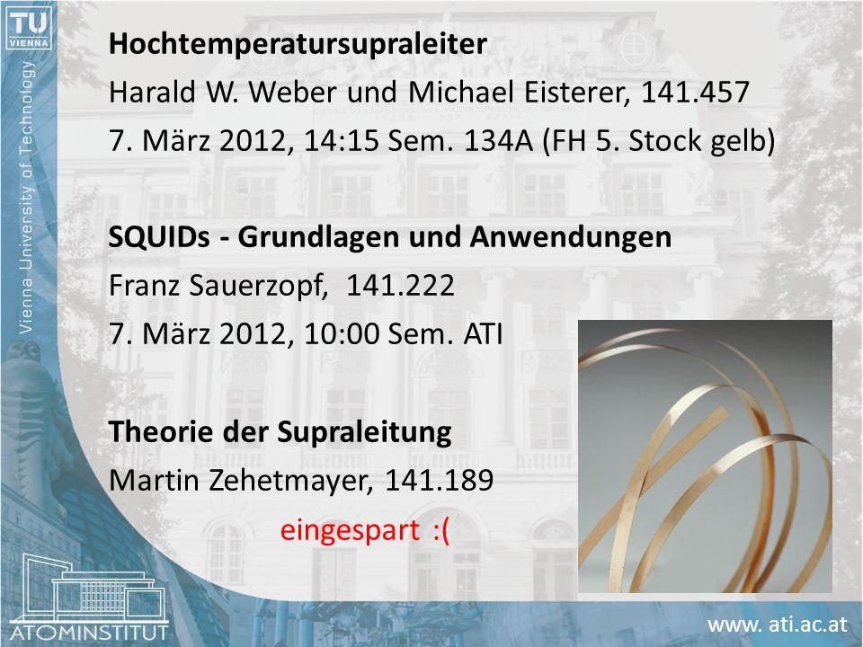 www. ati.ac.at Hochtemperatursupraleiter Harald W. Weber und Michael Eisterer, 141.457 7. März 2012, 14:15 Sem. 134A (FH 5. Stock gelb) SQUIDs - Grund