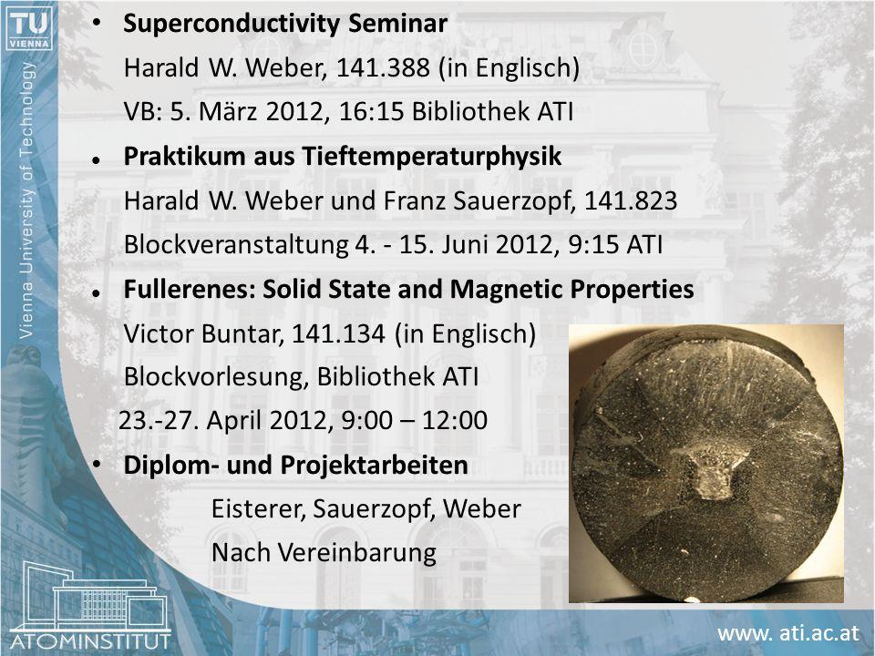 www. ati.ac.at Superconductivity Seminar Harald W. Weber, 141.388 (in Englisch) VB: 5. März 2012, 16:15 Bibliothek ATI Praktikum aus Tieftemperaturphy