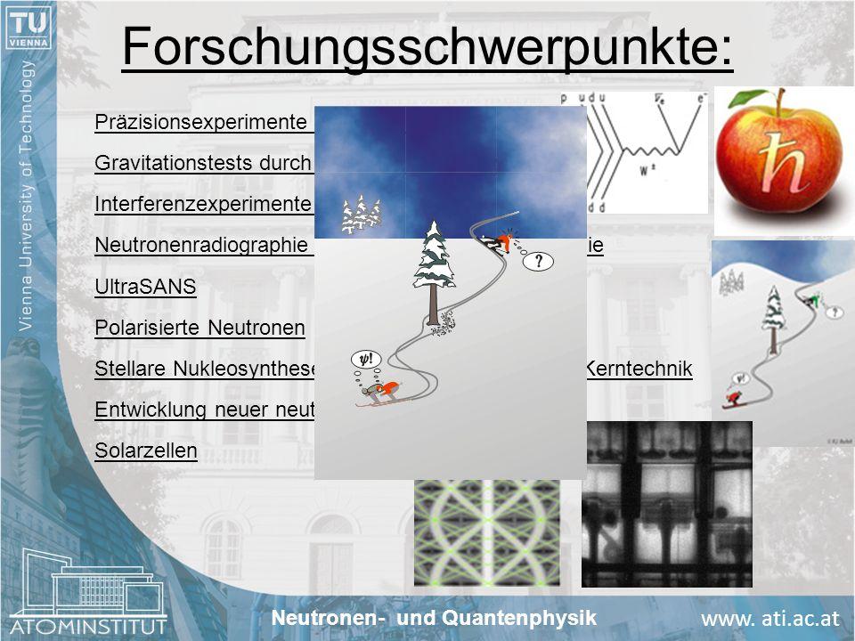 www. ati.ac.at Forschungsschwerpunkte: Präzisionsexperimente zur Teilchenphysik Gravitationstests durch Quanteninterferenz Interferenzexperimente mit
