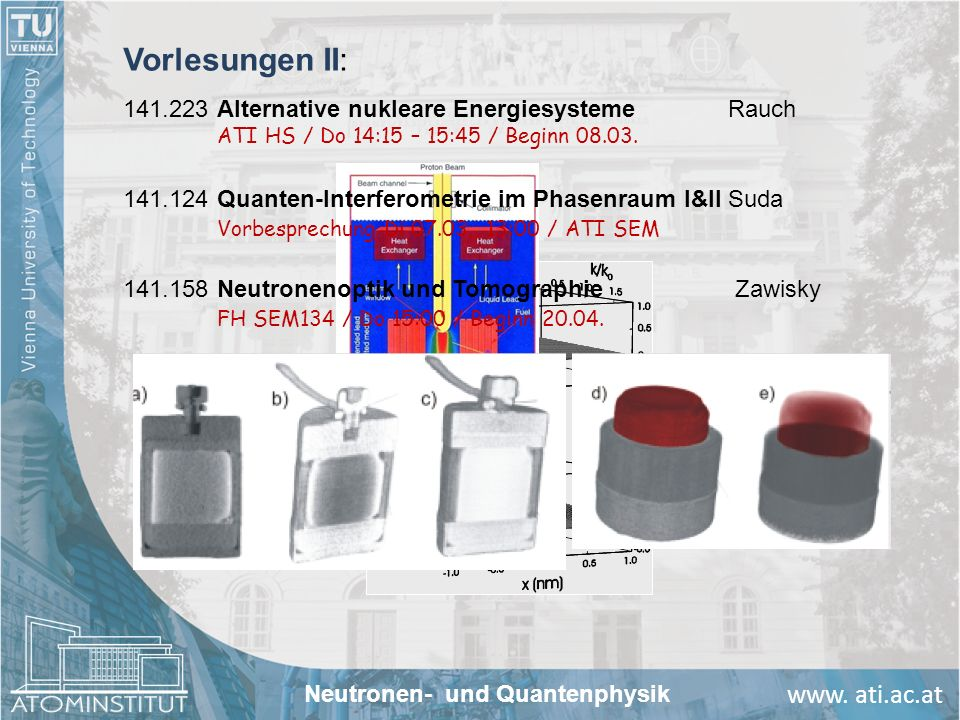 www. ati.ac.at Vorlesungen II: 141.223Alternative nukleare EnergiesystemeRauch ATI HS / Do 14:15 – 15:45 / Beginn 08.03. Neutronen- und Quantenphysik