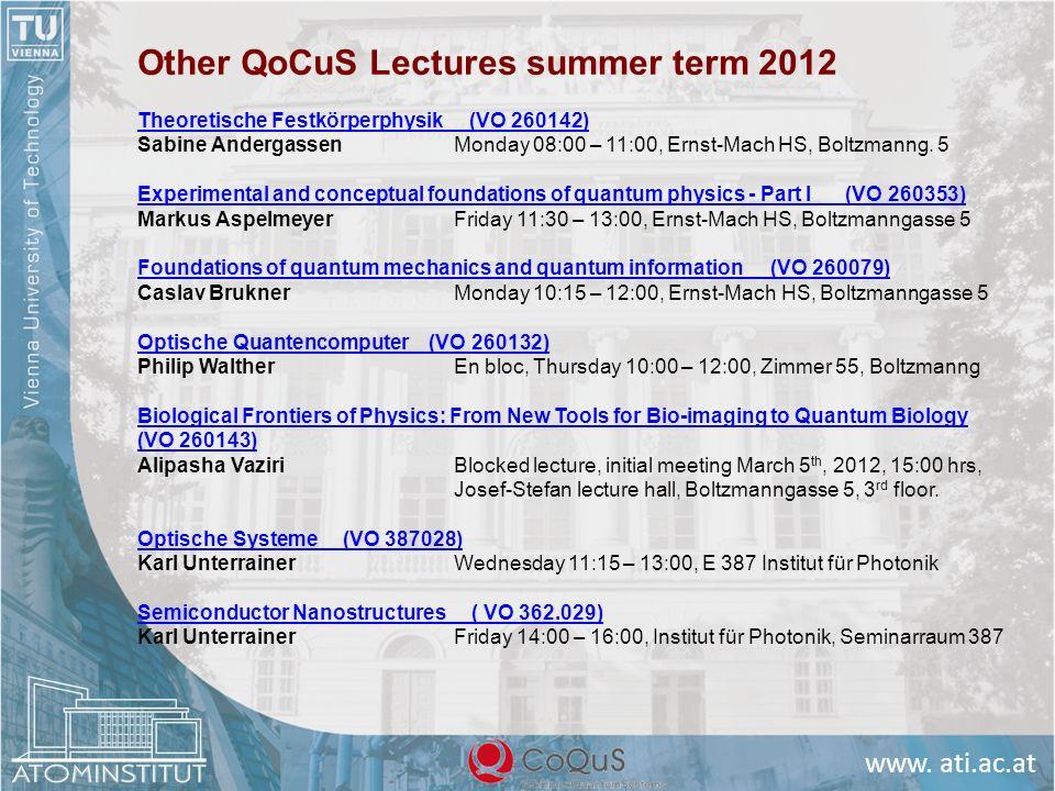 www. ati.ac.at Other QoCuS Lectures summer term 2012 Theoretische Festkörperphysik (VO 260142) Sabine AndergassenMonday 08:00 – 11:00, Ernst-Mach HS,