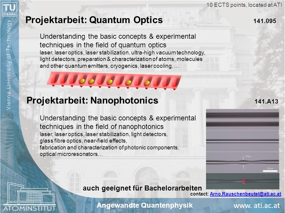 www. ati.ac.at Projektarbeit: Nanophotonics 141.A13 10 ECTS points, located at ATI Understanding the basic concepts & experimental techniques in the f
