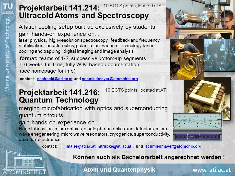 www. ati.ac.at Projektarbeit 141.214: Ultracold Atoms and Spectroscopy contact: jmajer@ati.ac.at, mtrupke@ati.ac.at, und schmiedmayer@atomchip.orgjmaj