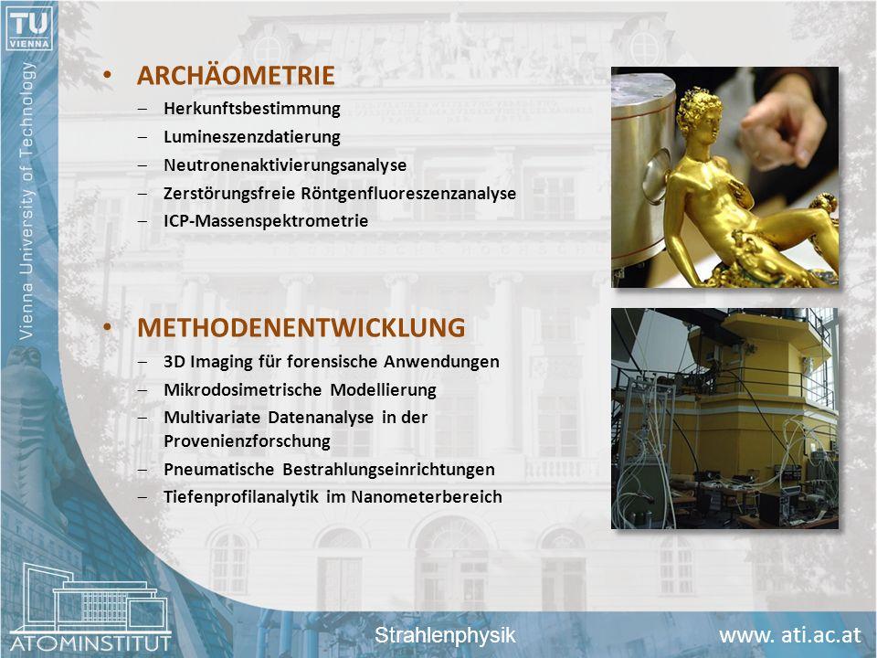 www. ati.ac.at ARCHÄOMETRIE Herkunftsbestimmung Lumineszenzdatierung Neutronenaktivierungsanalyse Zerstörungsfreie Röntgenfluoreszenzanalyse ICP-Masse