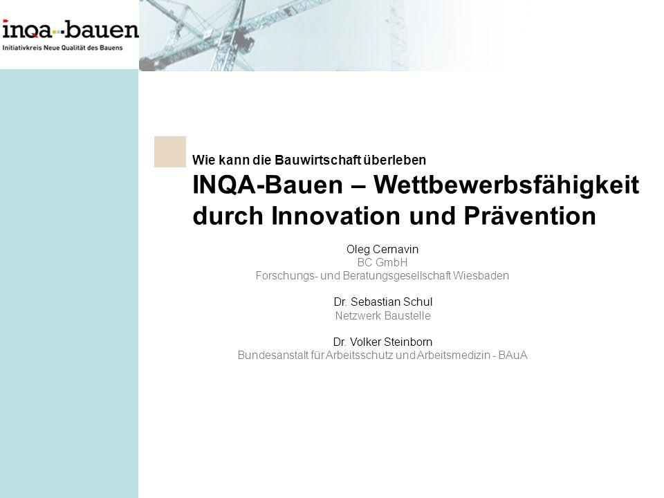 Wie kann die Bauwirtschaft überleben INQA-Bauen – Wettbewerbsfähigkeit durch Innovation und Prävention Oleg Cernavin BC GmbH Forschungs- und Beratungsgesellschaft Wiesbaden Dr.