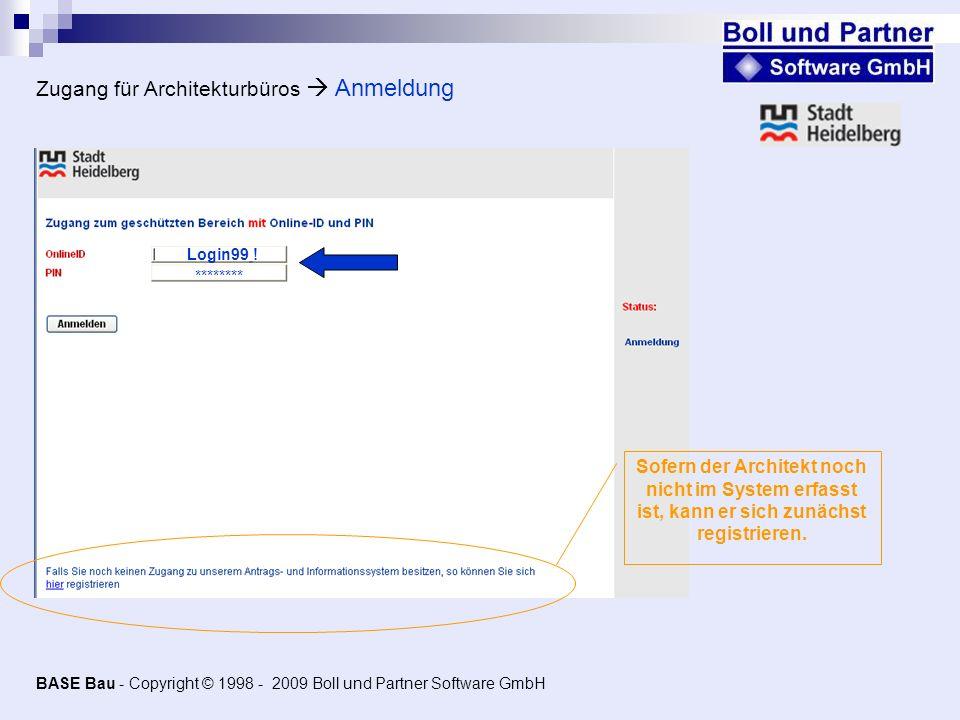 Login99 ! Zugang für Architekturbüros Anmeldung ******** BASE Bau - Copyright © 1998 - 2009 Boll und Partner Software GmbH Sofern der Architekt noch n
