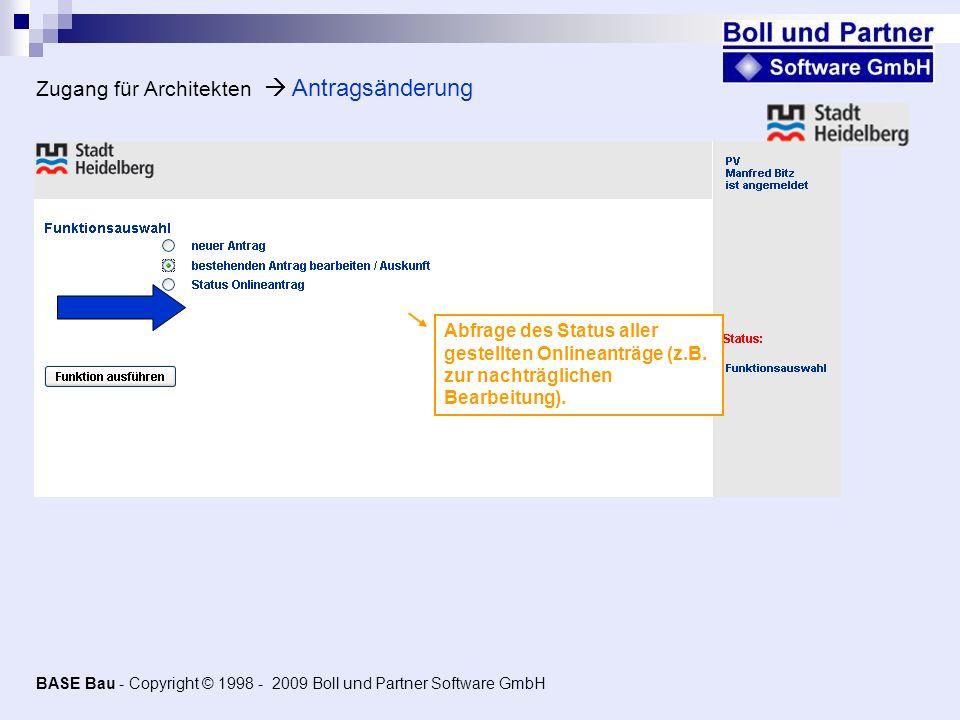Zugang für Architekten Antragsänderung Abfrage des Status aller gestellten Onlineanträge (z.B. zur nachträglichen Bearbeitung). BASE Bau - Copyright ©