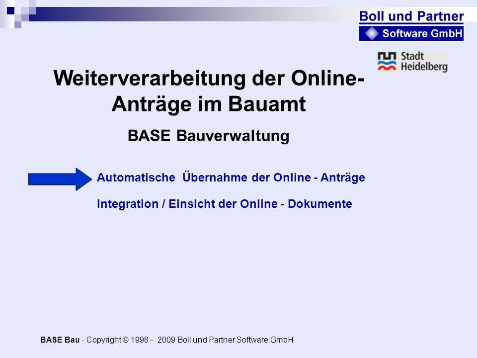 Automatische Übernahme der Online - Anträge Weiterverarbeitung der Online- Anträge im Bauamt BASE Bauverwaltung BASE Bau - Copyright © 1998 - 2009 Bol
