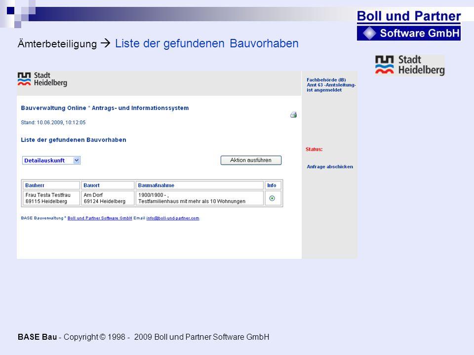 Ämterbeteiligung Liste der gefundenen Bauvorhaben BASE Bau - Copyright © 1998 - 2009 Boll und Partner Software GmbH
