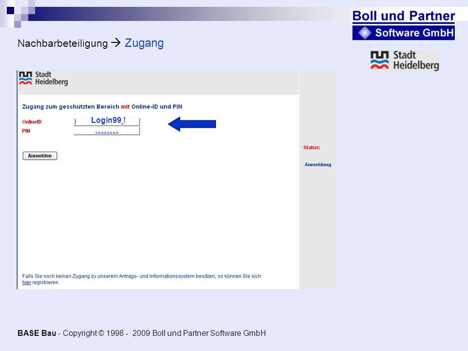 Login99 ! Nachbarbeteiligung Zugang ******** BASE Bau - Copyright © 1998 - 2009 Boll und Partner Software GmbH