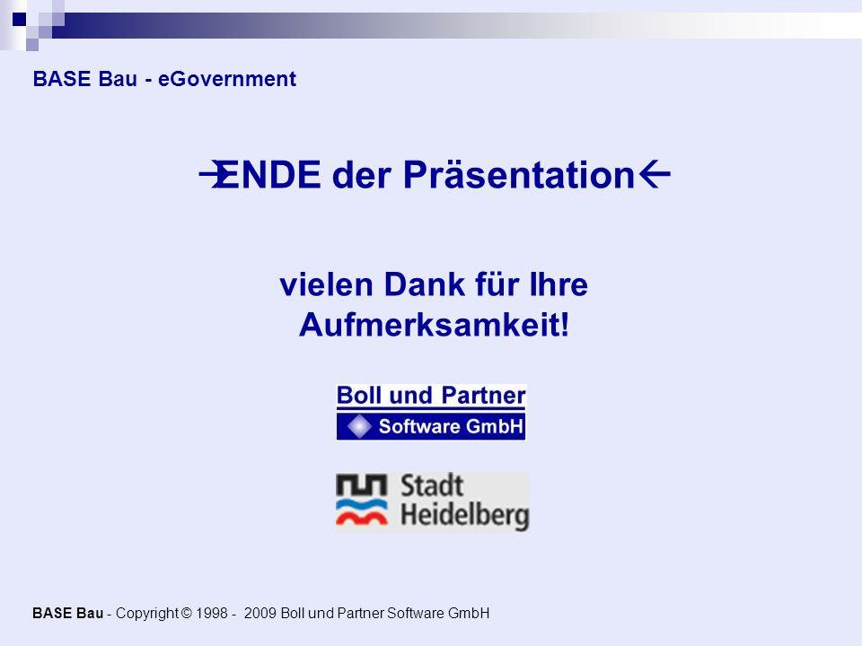 BASE Bau - Copyright © 1998 - 2009 Boll und Partner Software GmbH BASE Bau - eGovernment ENDE der Präsentation vielen Dank für Ihre Aufmerksamkeit!