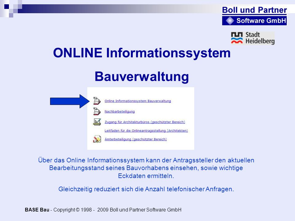 ONLINE Informationssystem Bauverwaltung Über das Online Informationssystem kann der Antragssteller den aktuellen Bearbeitungsstand seines Bauvorhabens