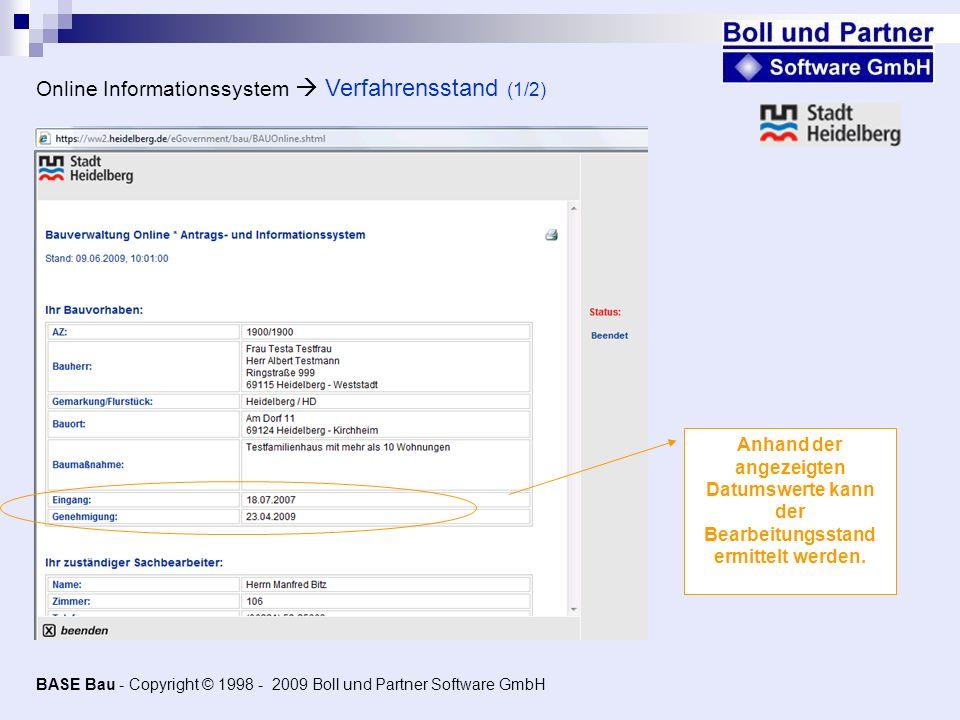 Online Informationssystem Verfahrensstand (1/2) Anhand der angezeigten Datumswerte kann der Bearbeitungsstand ermittelt werden. BASE Bau - Copyright ©