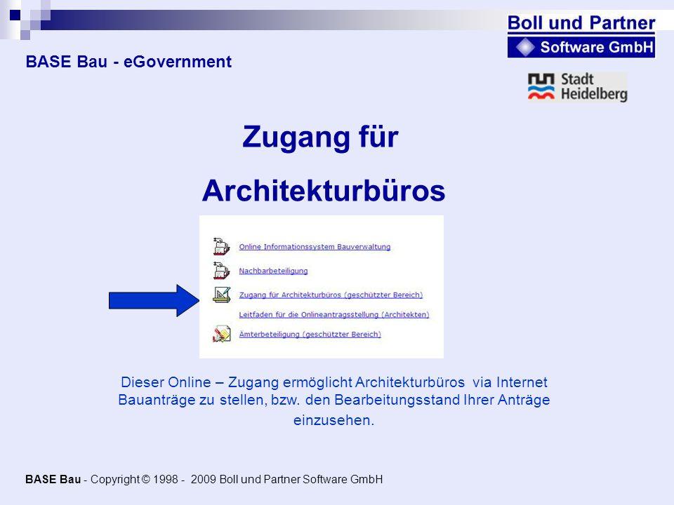 BASE Bau - eGovernment Zugang für Architekturbüros Dieser Online – Zugang ermöglicht Architekturbüros via Internet Bauanträge zu stellen, bzw. den Bea