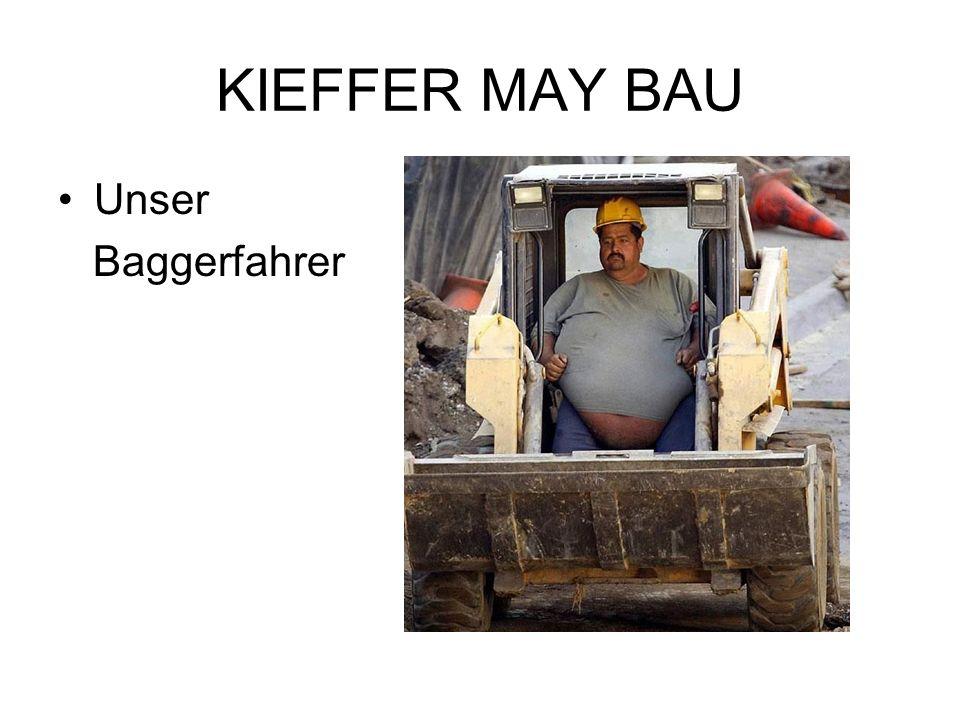 KIEFFER MAY BAU Unser Baggerfahrer