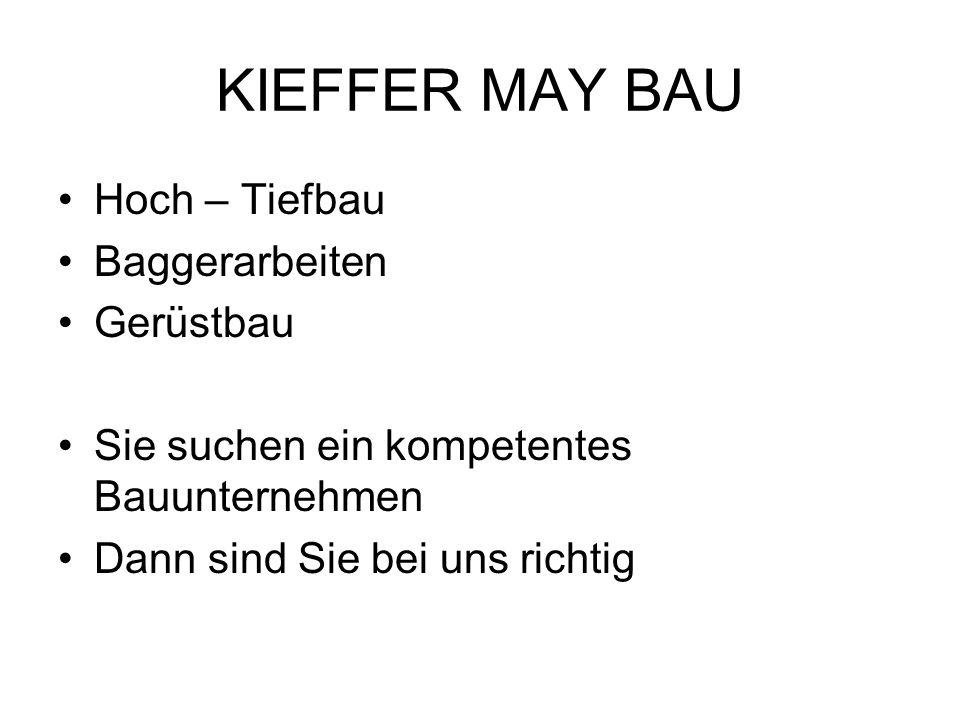 KIEFFER MAY BAU Hoch – Tiefbau Baggerarbeiten Gerüstbau Sie suchen ein kompetentes Bauunternehmen Dann sind Sie bei uns richtig