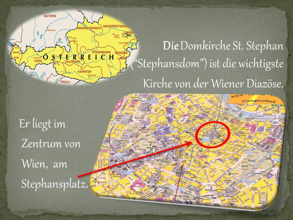 Die Domkirche St. Stephan (Stephansdom) ist die wichtigste Kirche von der Wiener Diazöse. Er liegt im Zentrum von Wien, am Stephansplatz.