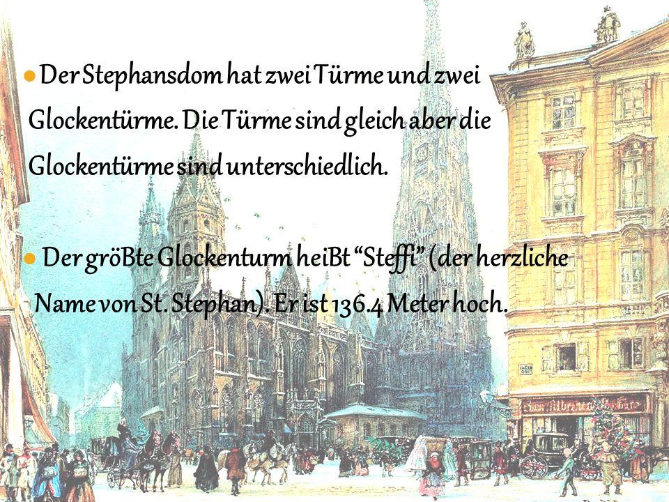 Der Stephansdom hat zwei Türme und zwei Glockentürme. Die Türme sind gleich aber die Glockentürme sind unterschiedlich. Der gröBte Glockenturm heiBt S