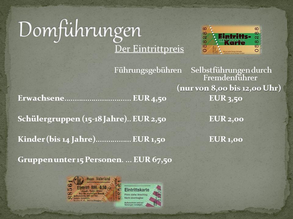 Der Eintrittpreis Führungsgebühren Selbstführungen durch Fremdenführer ( nur von 8,00 bis 12,00 Uhr) Erwachsene................................ EUR 4,