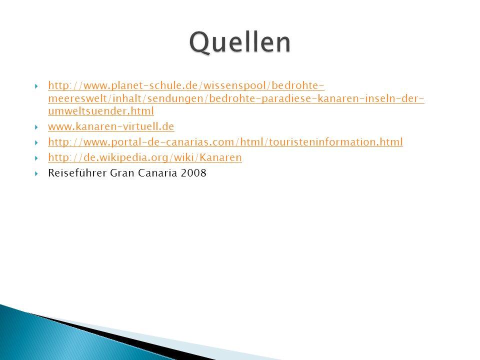 http://www.planet-schule.de/wissenspool/bedrohte- meereswelt/inhalt/sendungen/bedrohte-paradiese-kanaren-inseln-der- umweltsuender.html http://www.pla