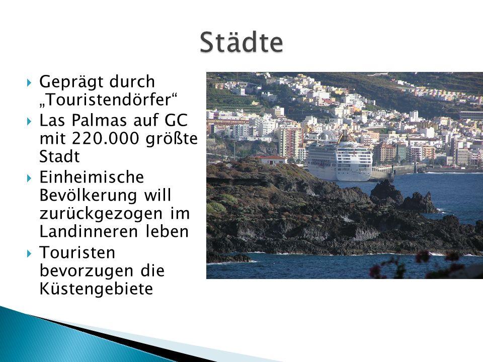 Geprägt durch Touristendörfer Las Palmas auf GC mit 220.000 größte Stadt Einheimische Bevölkerung will zurückgezogen im Landinneren leben Touristen be