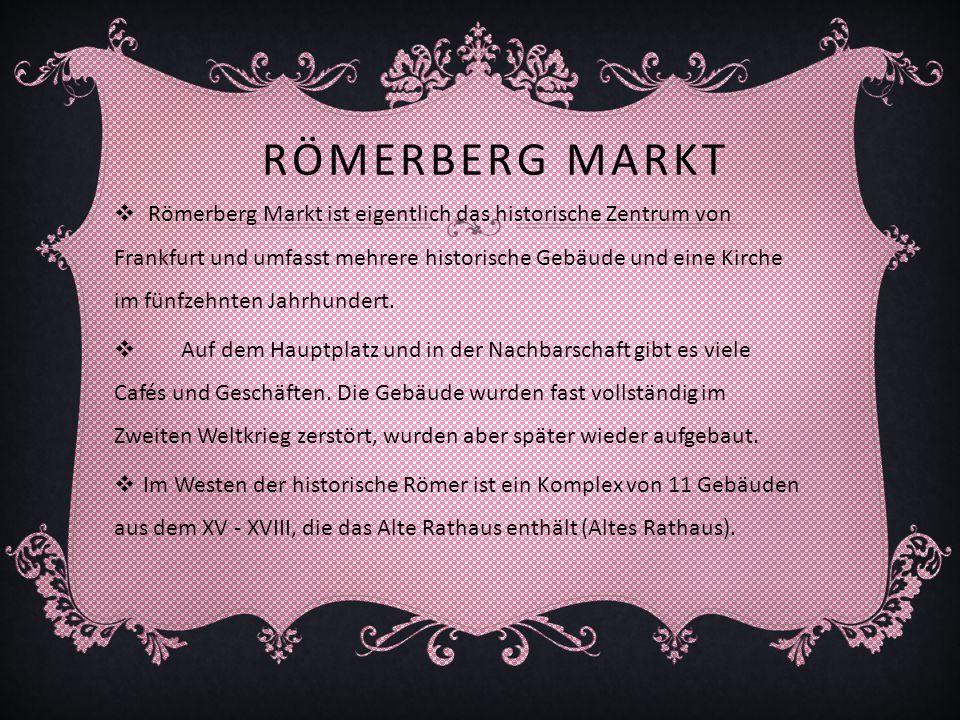 RÖMERBERG MARKT Römerberg Markt ist eigentlich das historische Zentrum von Frankfurt und umfasst mehrere historische Gebäude und eine Kirche im fünfze