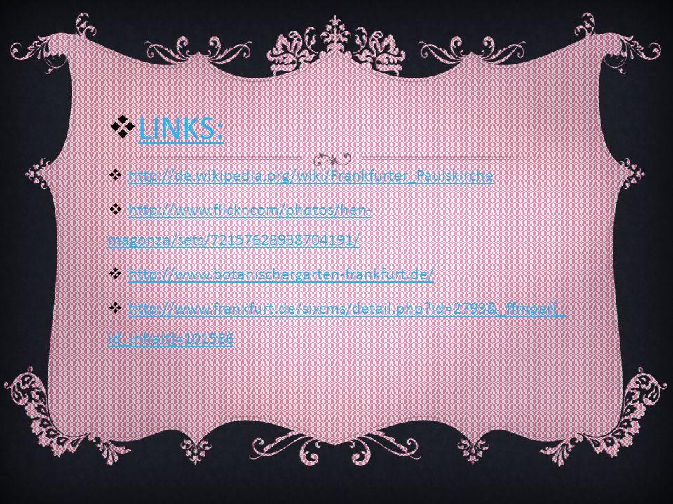 LINKS: http://de.wikipedia.org/wiki/Frankfurter_Paulskirche http://www.flickr.com/photos/hen- magonza/sets/72157628938704191/ http://www.flickr.com/ph