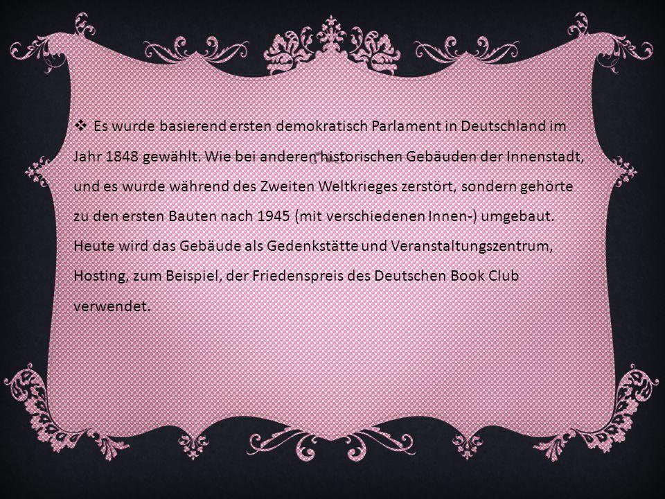 Es wurde basierend ersten demokratisch Parlament in Deutschland im Jahr 1848 gewählt. Wie bei anderen historischen Gebäuden der Innenstadt, und es wur