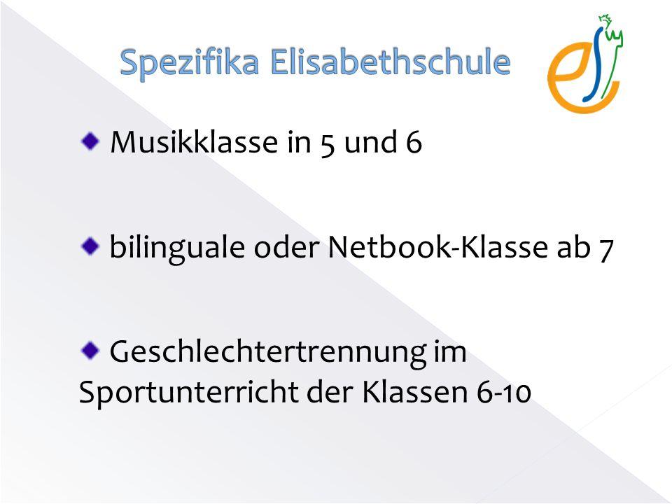 Musikklasse in 5 und 6 bilinguale oder Netbook-Klasse ab 7 Geschlechtertrennung im Sportunterricht der Klassen 6-10