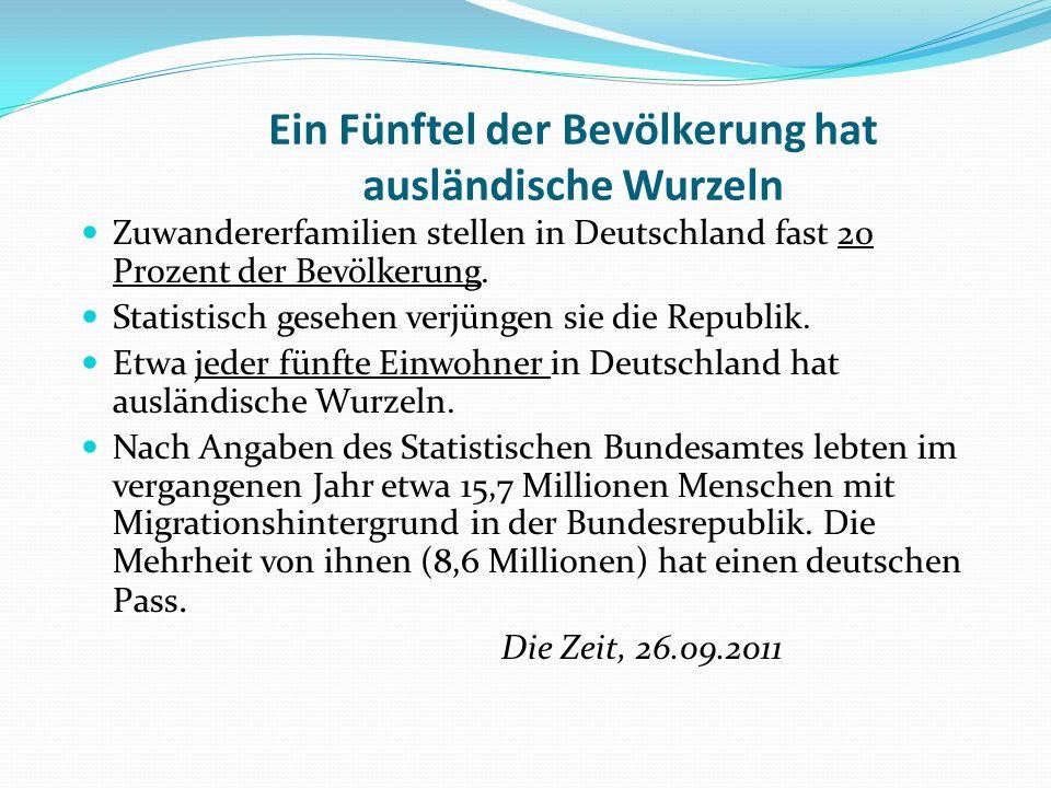 Ein Fünftel der Bevölkerung hat ausländische Wurzeln Zuwandererfamilien stellen in Deutschland fast 20 Prozent der Bevölkerung. Statistisch gesehen ve