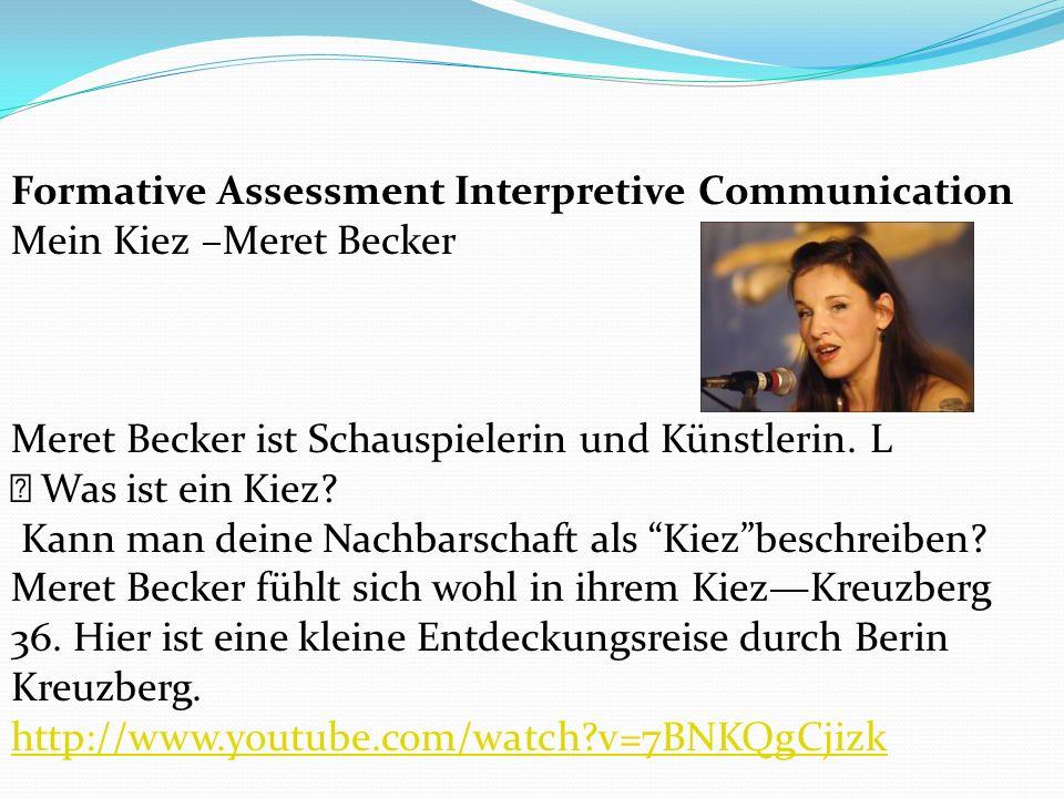 Formative Assessment Interpretive Communication Mein Kiez –Meret Becker Meret Becker ist Schauspielerin und Künstlerin. L Was ist ein Kiez? Kann man d