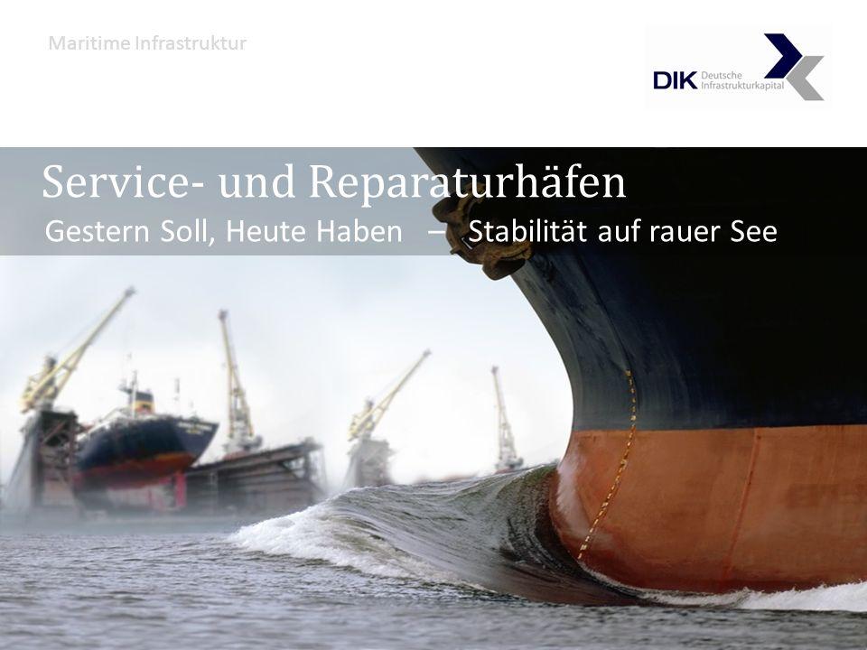 Service- und Reparaturhäfen als Direktbeteiligung Service- und Reparaturhäfen Gestern Soll, Heute Haben – Stabilität auf rauer See Maritime Infrastruktur