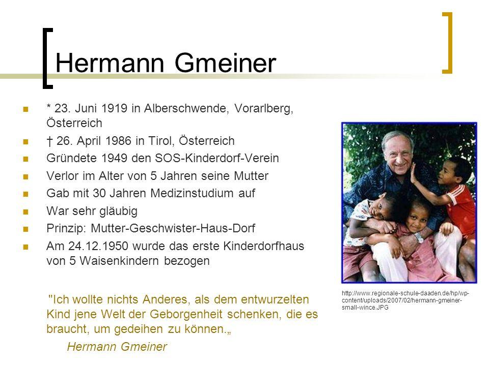 Hermann Gmeiner * 23. Juni 1919 in Alberschwende, Vorarlberg, Österreich 26. April 1986 in Tirol, Österreich Gründete 1949 den SOS-Kinderdorf-Verein V