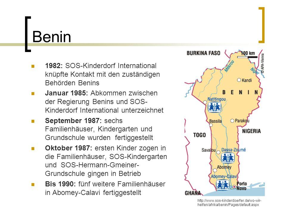 Benin 1982: SOS-Kinderdorf International knüpfte Kontakt mit den zuständigen Behörden Benins Januar 1985: Abkommen zwischen der Regierung Benins und S