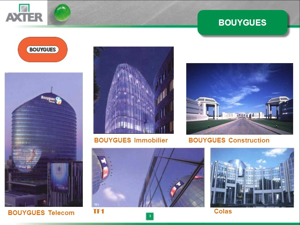 3 TF1 BOUYGUES Telecom BOUYGUES ImmobilierBOUYGUES Construction Colas BOUYGUES