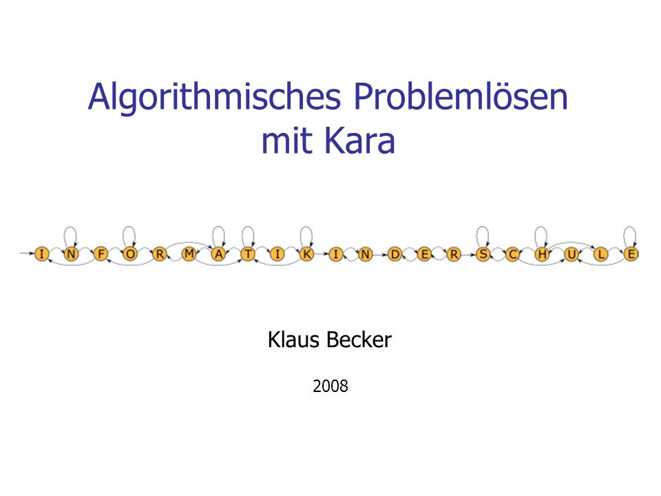 Algorithmisches Problemlösen mit Kara Klaus Becker 2008