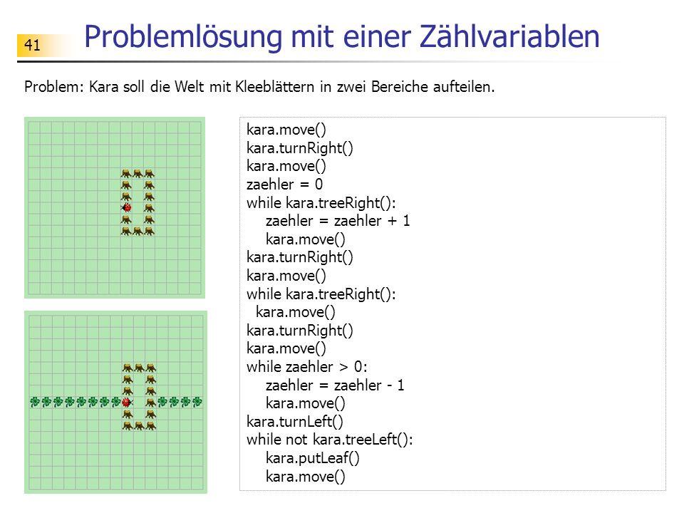 41 Problemlösung mit einer Zählvariablen Problem: Kara soll die Welt mit Kleeblättern in zwei Bereiche aufteilen. kara.move() kara.turnRight() kara.mo