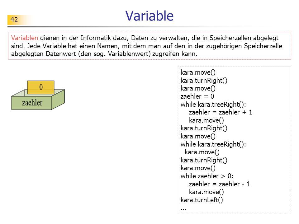42 Variable Variablen dienen in der Informatik dazu, Daten zu verwalten, die in Speicherzellen abgelegt sind. Jede Variable hat einen Namen, mit dem m
