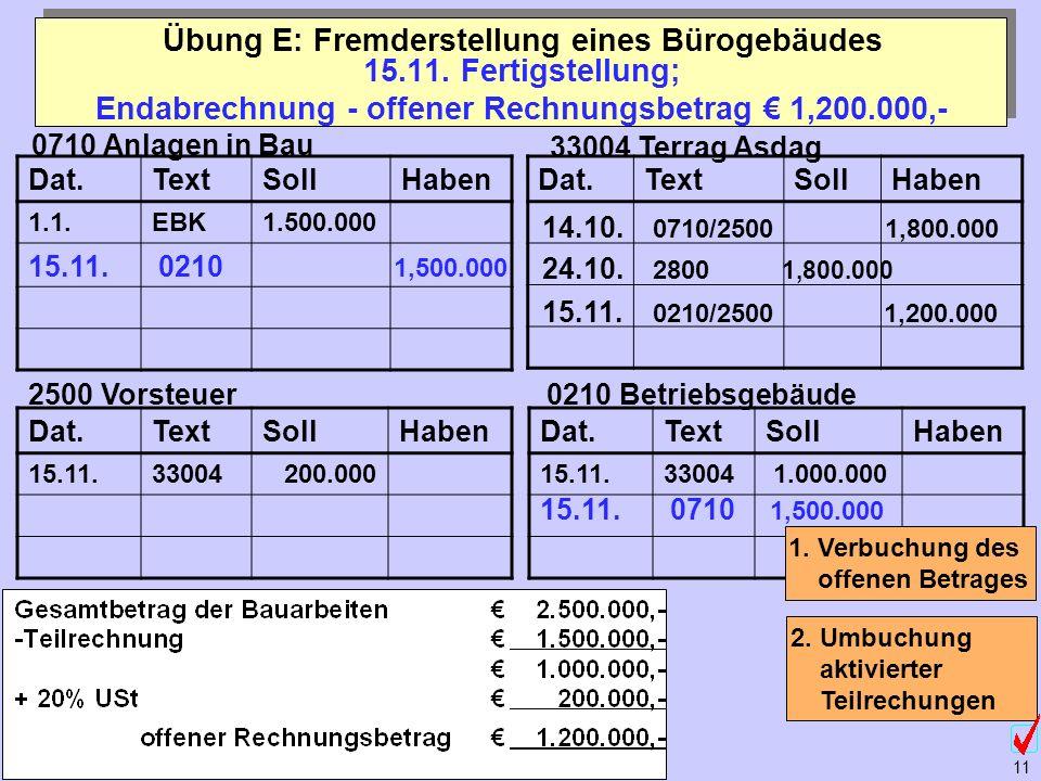 ©Abteilung für Wirtschaftspädagogik, WU-Wien 11 15.11. Fertigstellung; Endabrechnung - offener Rechnungsbetrag 1,200.000,- Übung E: Fremderstellung ei