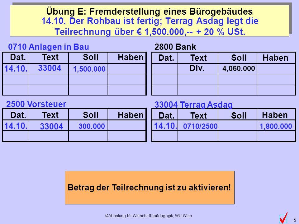 ©Abteilung für Wirtschaftspädagogik, WU-Wien 5 Dat.TextSollHaben Dat.TextSollHaben Dat.TextSollHaben Dat.TextSoll Haben 14.10. 300.000 14.10. Der Rohb