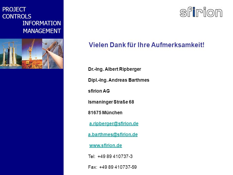 NACHRTRAGS- MANAGEMENT BMW-WELT PROJECT CONTROLS INFORMATION MANAGEMENT Vielen Dank für Ihre Aufmerksamkeit! Dr.-Ing. Albert Ripberger Dipl.-Ing. Andr