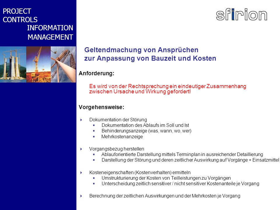 NACHRTRAGS- MANAGEMENT BMW-WELT PROJECT CONTROLS INFORMATION MANAGEMENT Geltendmachung von Ansprüchen zur Anpassung von Bauzeit und Kosten Anforderung: Es wird von der Rechtsprechung ein eindeutiger Zusammenhang zwischen Ursache und Wirkung gefordert!