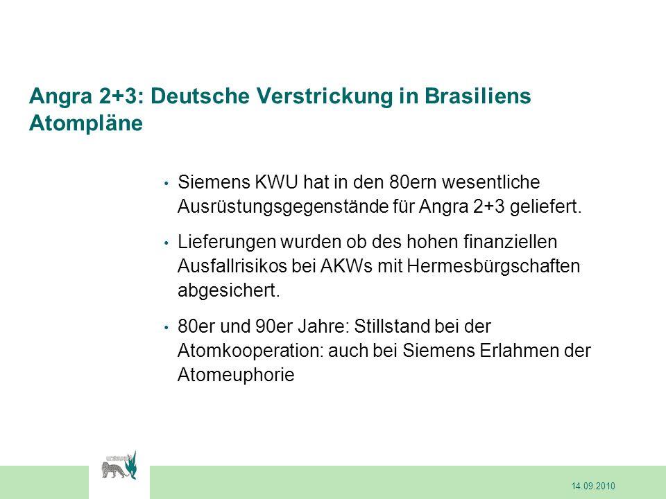 Siemens KWU hat in den 80ern wesentliche Ausrüstungsgegenstände für Angra 2+3 geliefert. Lieferungen wurden ob des hohen finanziellen Ausfallrisikos b