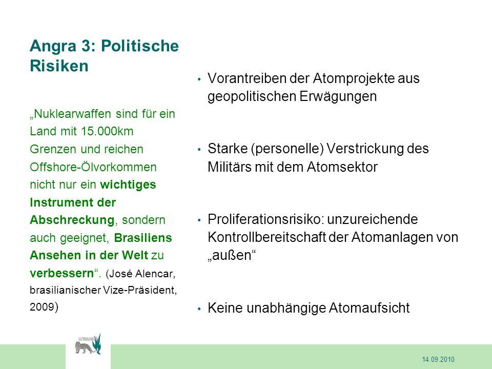 Angra 3: Sicherheitsrisiken Angra 3 ist nicht gegen Flugzeugabsturz gemäß der deutschen RSK-Richtlinie ausgelegt.